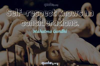 Photo Quote of Self-respect knows no considerations.