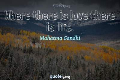 Photo Quote of Where there is love there is life.