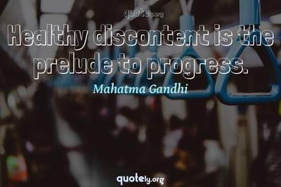 Photo Quote of Healthy discontent is the prelude to progress.
