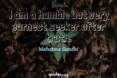 Photo Quote of I am a humble but very earnest seeker after truth.