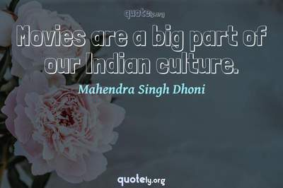 Photo Quote of Movies are a big part of our Indian culture.