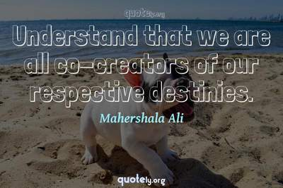 Photo Quote of Understand that we are all co-creators of our respective destinies.