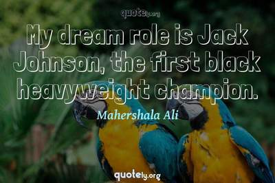 Photo Quote of My dream role is Jack Johnson, the first black heavyweight champion.