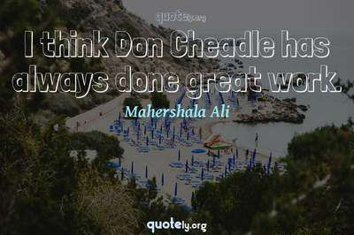 Photo Quote of I think Don Cheadle has always done great work.