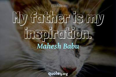 Photo Quote of My father is my inspiration.