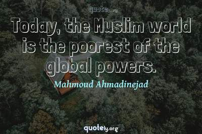 Photo Quote of Today, the Muslim world is the poorest of the global powers.