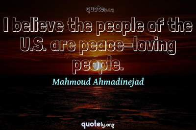Photo Quote of I believe the people of the U.S. are peace-loving people.