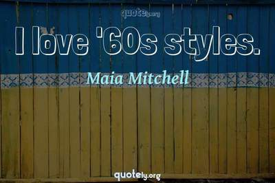 Photo Quote of I love '60s styles.