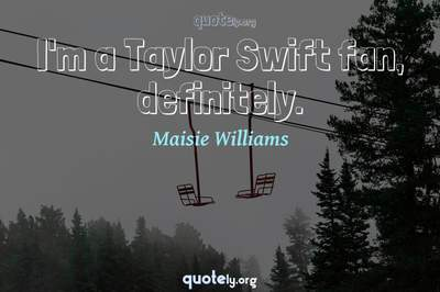 Photo Quote of I'm a Taylor Swift fan, definitely.
