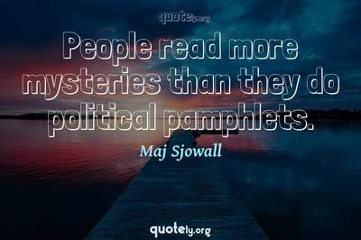 Photo Quote of People read more mysteries than they do political pamphlets.