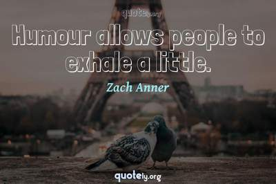 Photo Quote of Humour allows people to exhale a little.