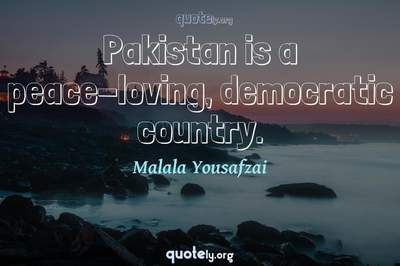 Photo Quote of Pakistan is a peace-loving, democratic country.