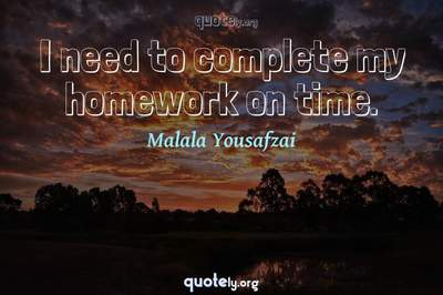 Photo Quote of I need to complete my homework on time.