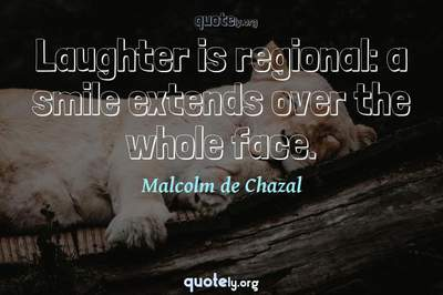 Photo Quote of Laughter is regional: a smile extends over the whole face.