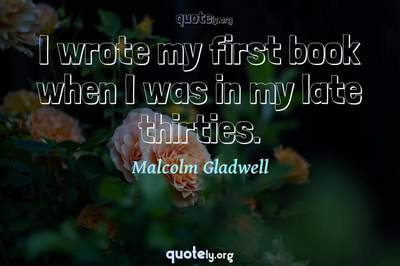 Photo Quote of I wrote my first book when I was in my late thirties.