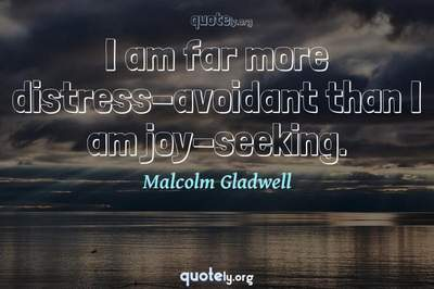 Photo Quote of I am far more distress-avoidant than I am joy-seeking.
