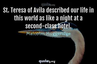 Photo Quote of St. Teresa of Avila described our life in this world as like a night at a second-class hotel.