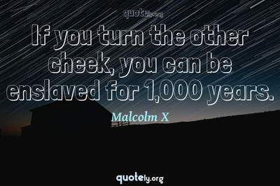 Photo Quote of If you turn the other cheek, you can be enslaved for 1,000 years.
