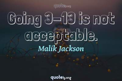 Photo Quote of Going 3-13 is not acceptable.