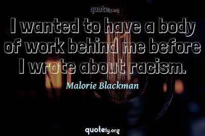 Photo Quote of I wanted to have a body of work behind me before I wrote about racism.
