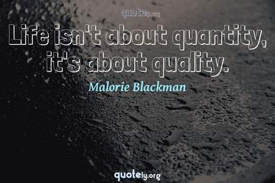 Photo Quote of Life isn't about quantity, it's about quality.