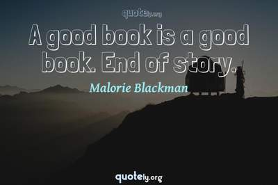 Photo Quote of A good book is a good book. End of story.