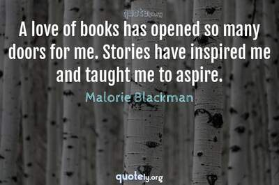 Photo Quote of A love of books has opened so many doors for me. Stories have inspired me and taught me to aspire.