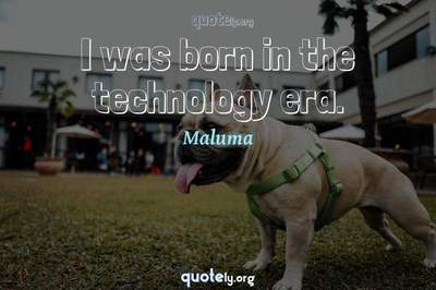 Photo Quote of I was born in the technology era.