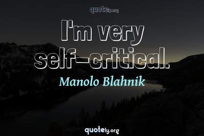 Photo Quote of I'm very self-critical.