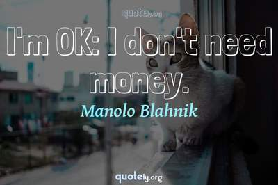 Photo Quote of I'm OK: I don't need money.