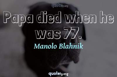 Photo Quote of Papa died when he was 77.