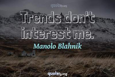 Photo Quote of Trends don't interest me.