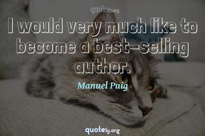 Photo Quote of I would very much like to become a best-selling author.