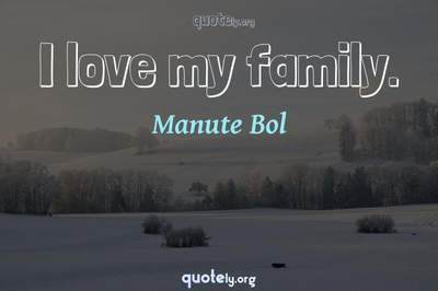 Photo Quote of I love my family.