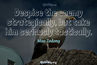 Photo Quote of Despise the enemy strategically, but take him seriously tactically.