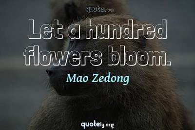 Photo Quote of Let a hundred flowers bloom.