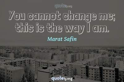 Photo Quote of You cannot change me; this is the way I am.