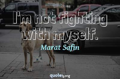Photo Quote of I'm not fighting with myself.