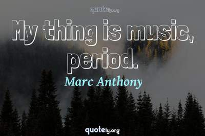 Photo Quote of My thing is music, period.