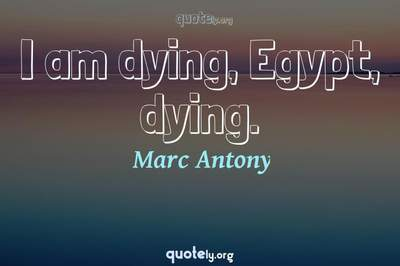 Photo Quote of I am dying, Egypt, dying.