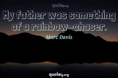 Photo Quote of My father was something of a rainbow-chaser.