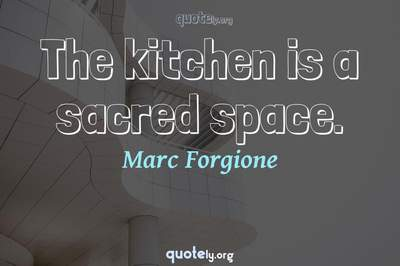 Photo Quote of The kitchen is a sacred space.