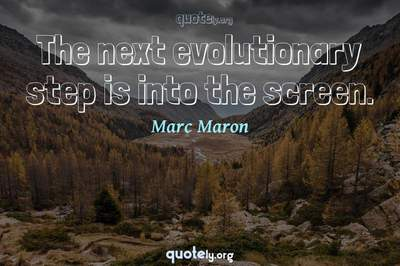 Photo Quote of The next evolutionary step is into the screen.