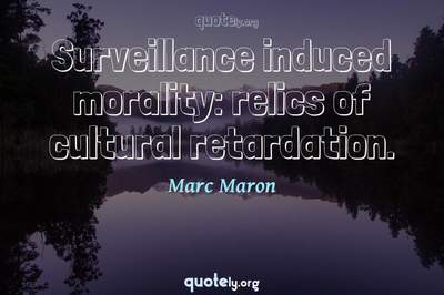 Photo Quote of Surveillance induced morality: relics of cultural retardation.