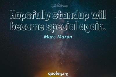 Photo Quote of Hopefully standup will become special again.