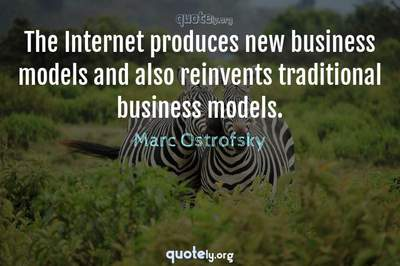 Photo Quote of The Internet produces new business models and also reinvents traditional business models.
