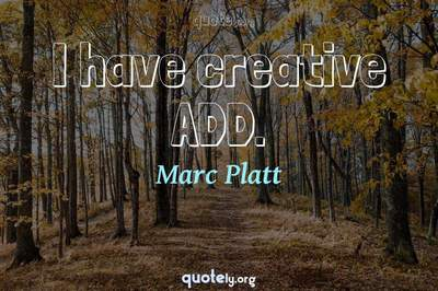 Photo Quote of I have creative ADD.