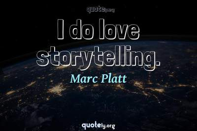 Photo Quote of I do love storytelling.
