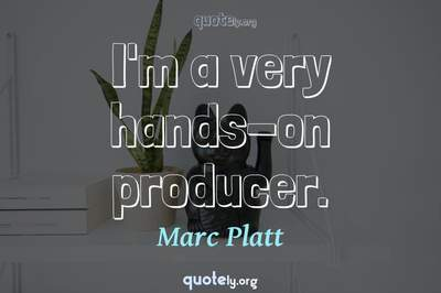 Photo Quote of I'm a very hands-on producer.
