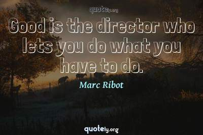 Photo Quote of Good is the director who lets you do what you have to do.